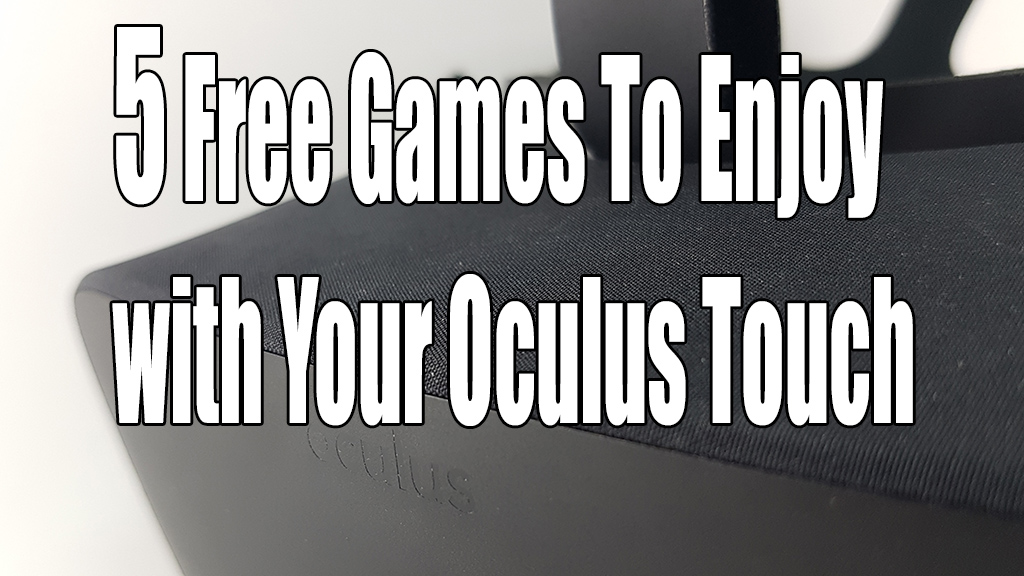 5 Free Games To Enjoy with Your Oculus Touch
