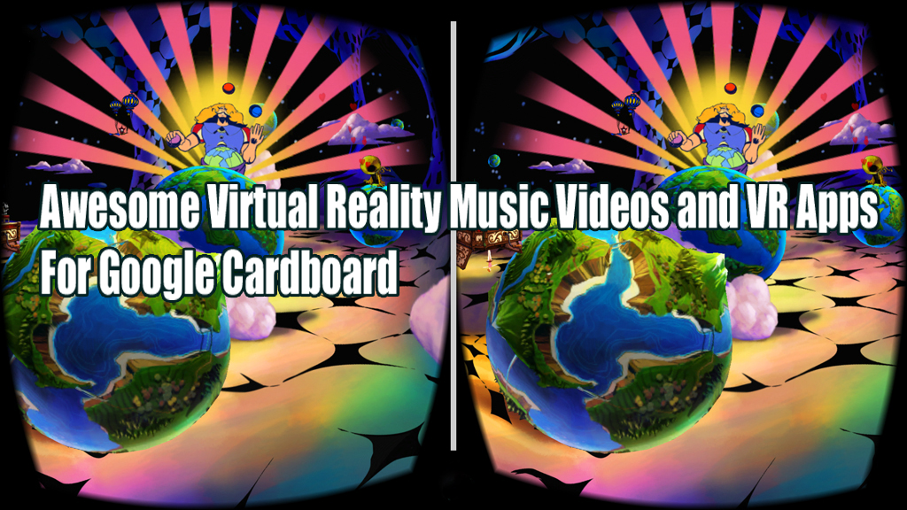 VR Music Videos and Apps for Google Cardboard